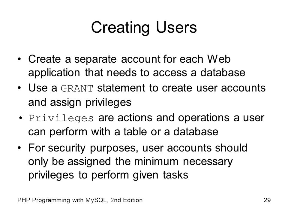 Creating Users Create a separate account for each Web application that needs to access a database.