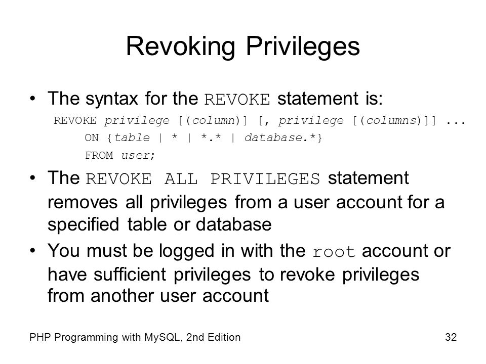 Revoking Privileges The syntax for the REVOKE statement is: