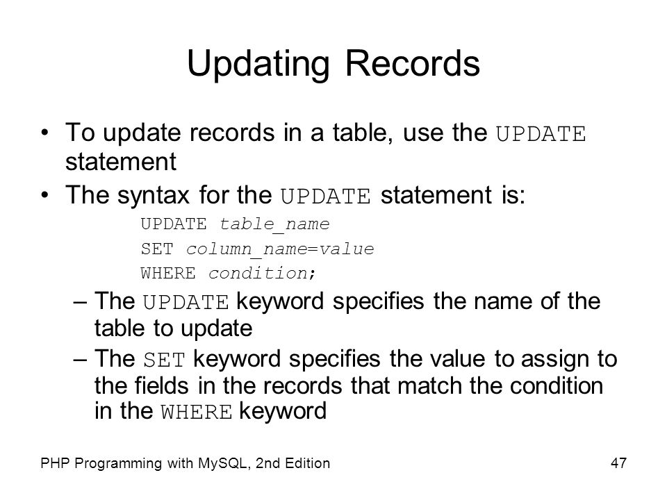 Updating Records To update records in a table, use the UPDATE statement. The syntax for the UPDATE statement is: