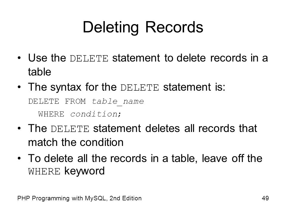 Deleting Records Use the DELETE statement to delete records in a table