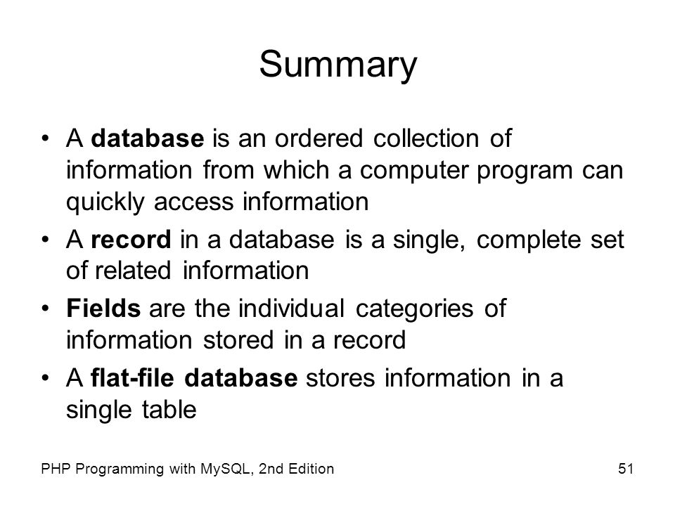 Summary A database is an ordered collection of information from which a computer program can quickly access information.