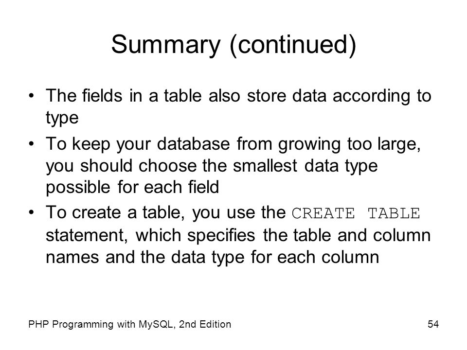 Summary (continued) The fields in a table also store data according to type.