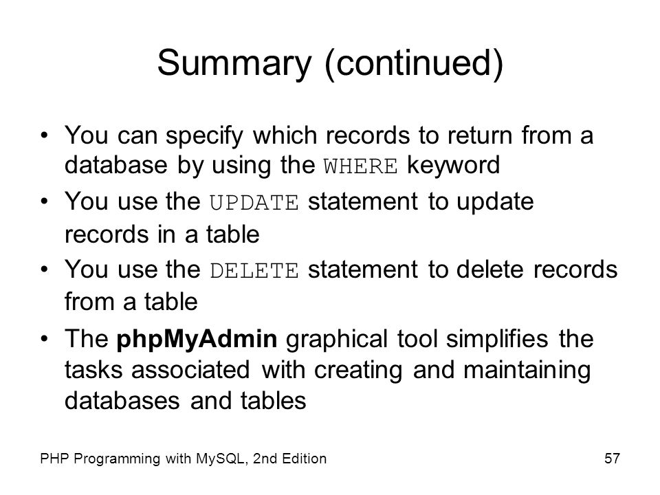 Summary (continued) You can specify which records to return from a database by using the WHERE keyword.