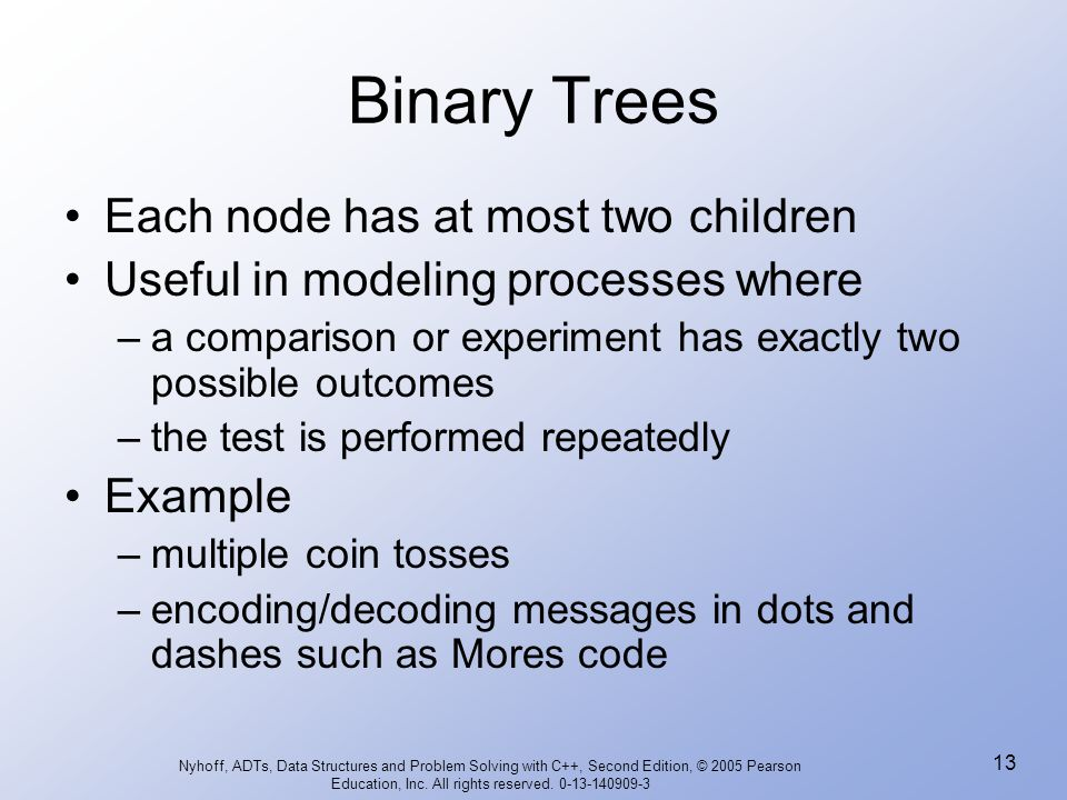 Binary Trees Each node has at most two children