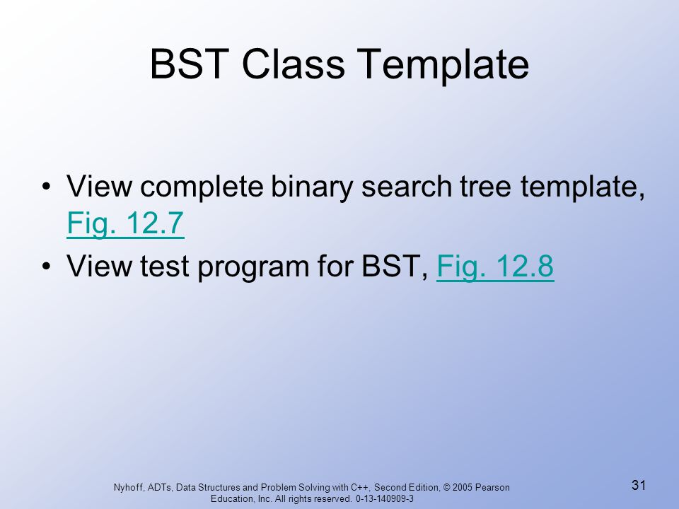 BST Class Template View complete binary search tree template, Fig. 12.7. View test program for BST, Fig. 12.8.