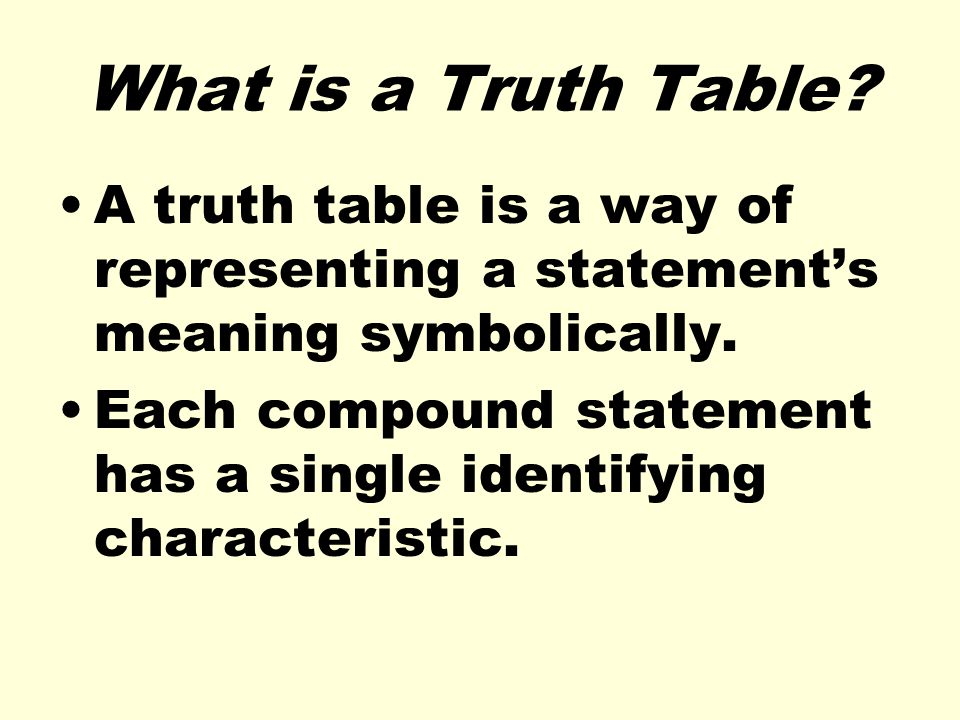 What is a Truth Table A truth table is a way of representing a statement's meaning symbolically.