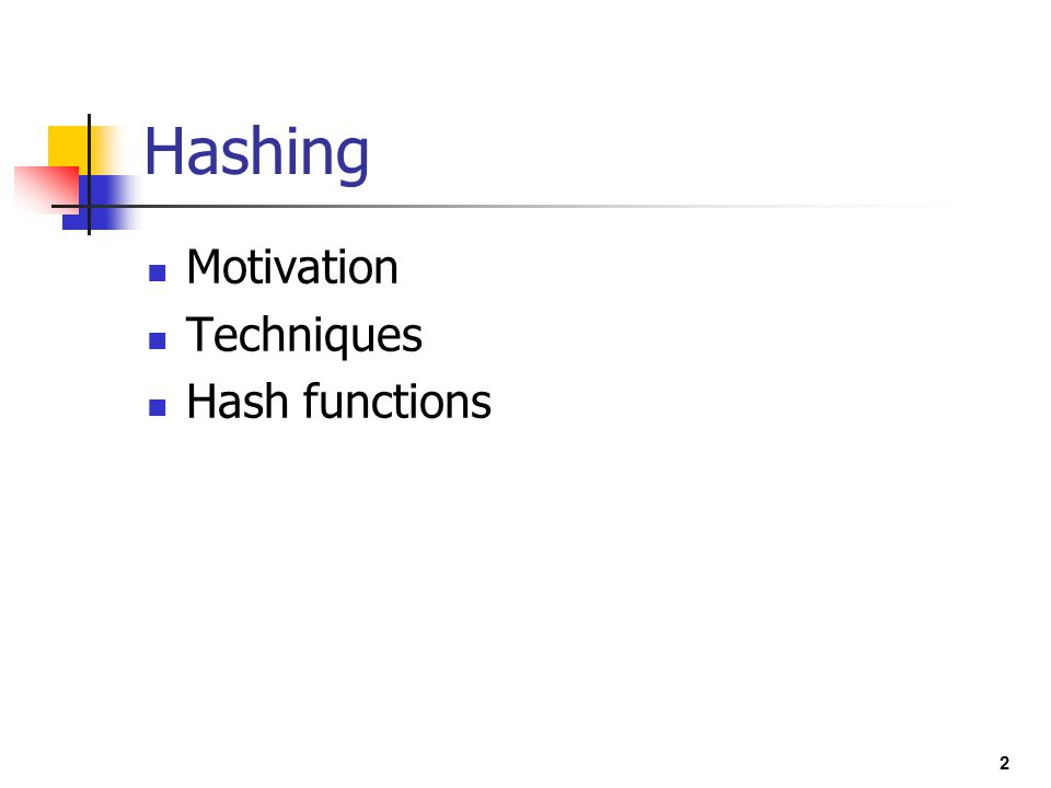 Hashing Motivation Techniques Hash functions