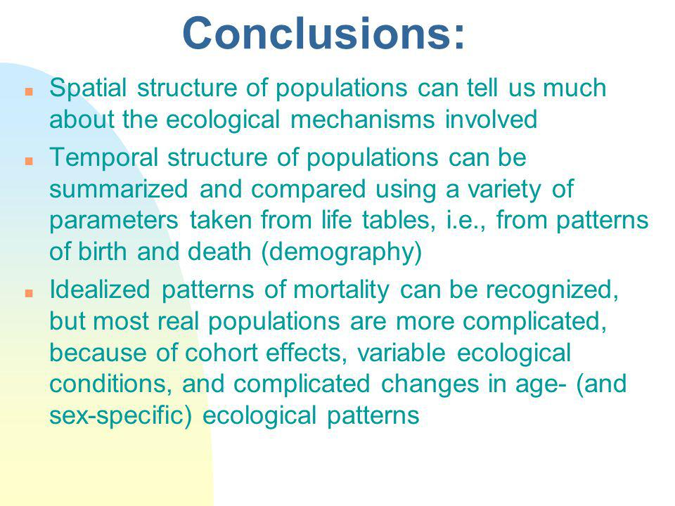 Conclusions: Spatial structure of populations can tell us much about the ecological mechanisms involved.
