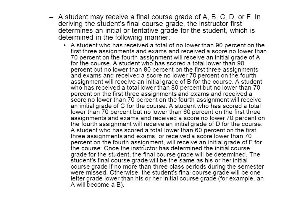 A student may receive a final course grade of A, B, C, D, or F