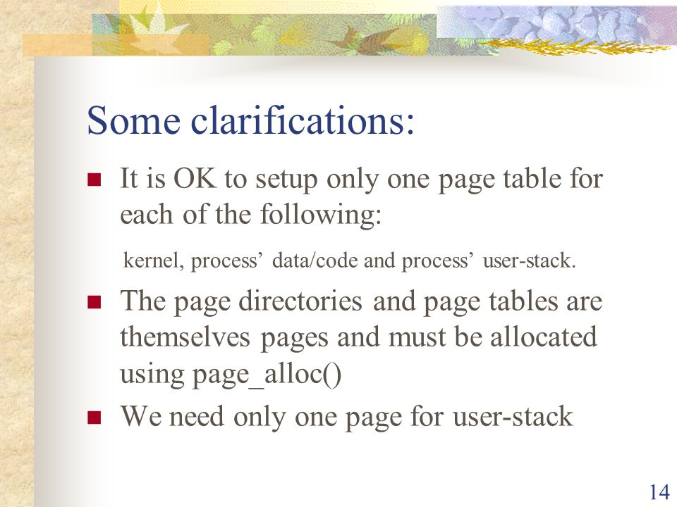 Some clarifications: It is OK to setup only one page table for each of the following: kernel, process' data/code and process' user-stack.
