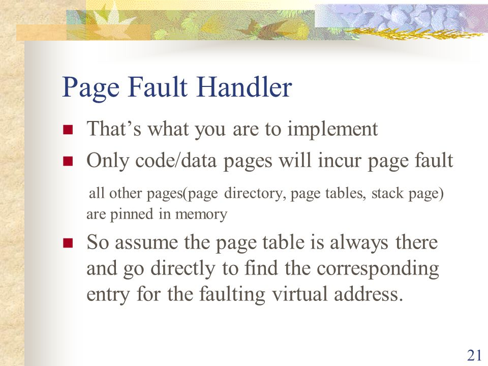Page Fault Handler That's what you are to implement