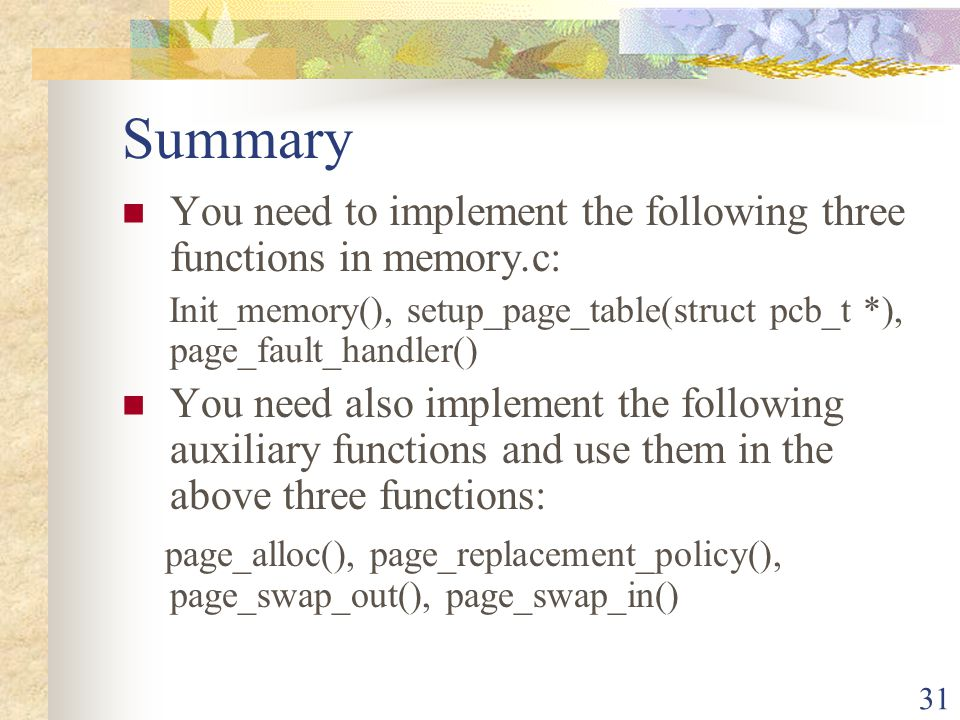 Summary You need to implement the following three functions in memory.c: Init_memory(), setup_page_table(struct pcb_t *), page_fault_handler()