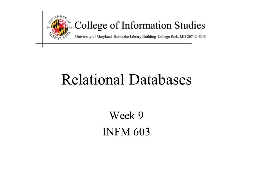 Relational Databases Week 9 INFM 603