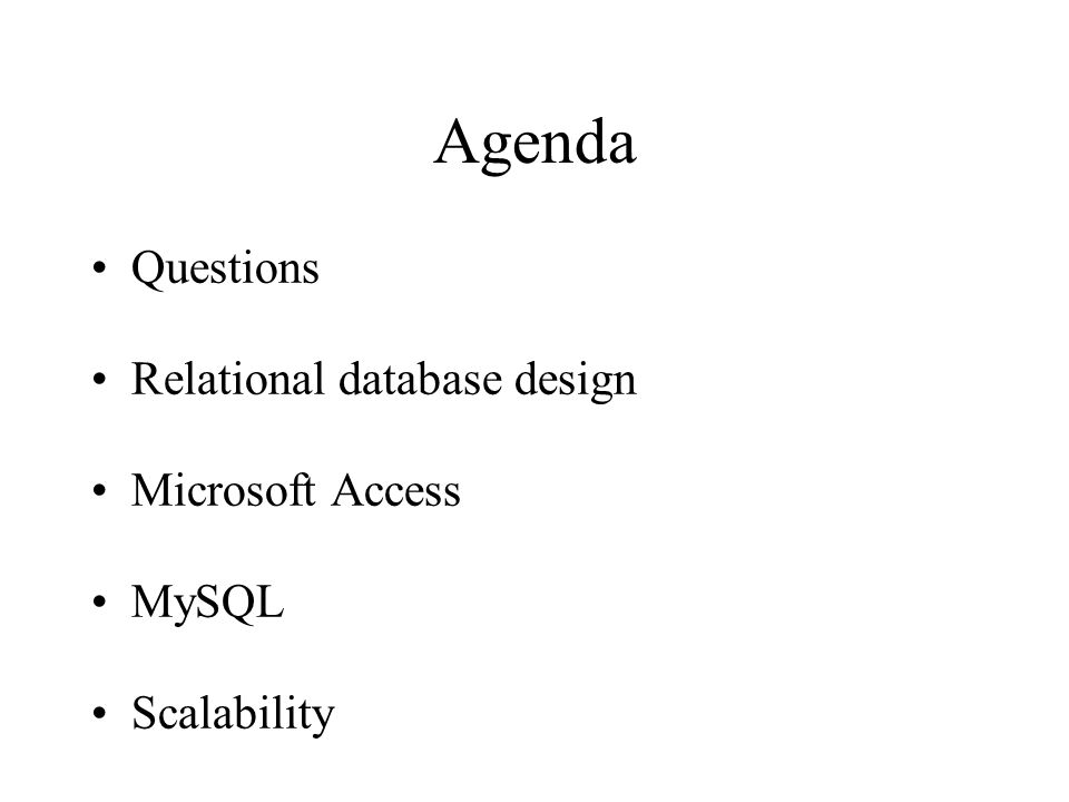 Agenda Questions Relational database design Microsoft Access MySQL