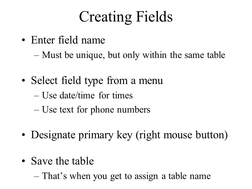 Creating Fields Enter field name Select field type from a menu