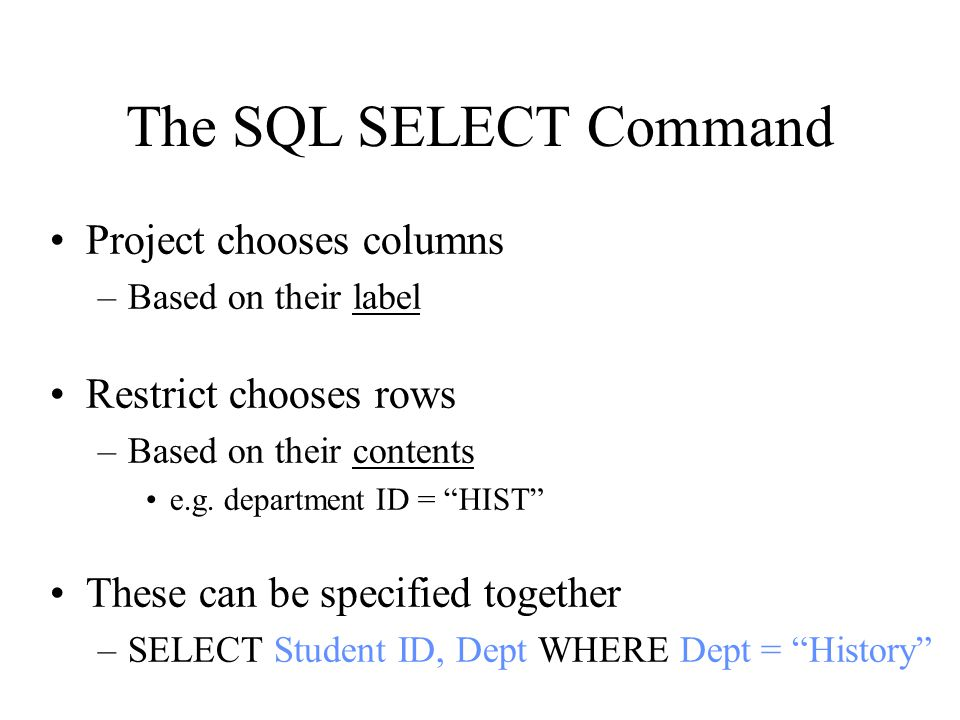 The SQL SELECT Command Project chooses columns Restrict chooses rows