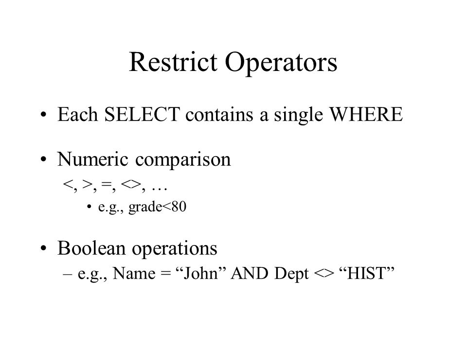 Restrict Operators Each SELECT contains a single WHERE