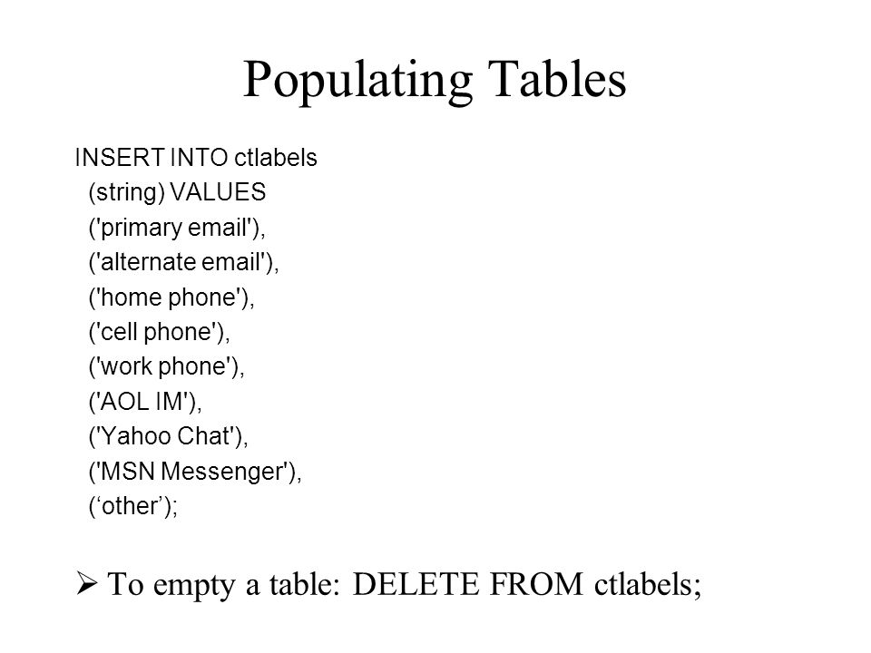 Populating Tables To empty a table: DELETE FROM ctlabels;