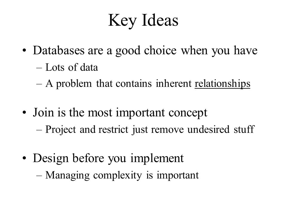 Key Ideas Databases are a good choice when you have