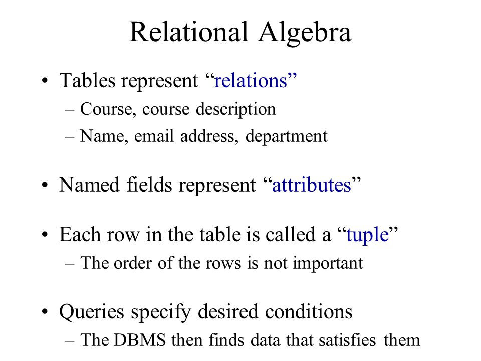 Relational Algebra Tables represent relations