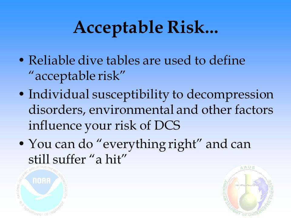 Acceptable Risk... Reliable dive tables are used to define acceptable risk