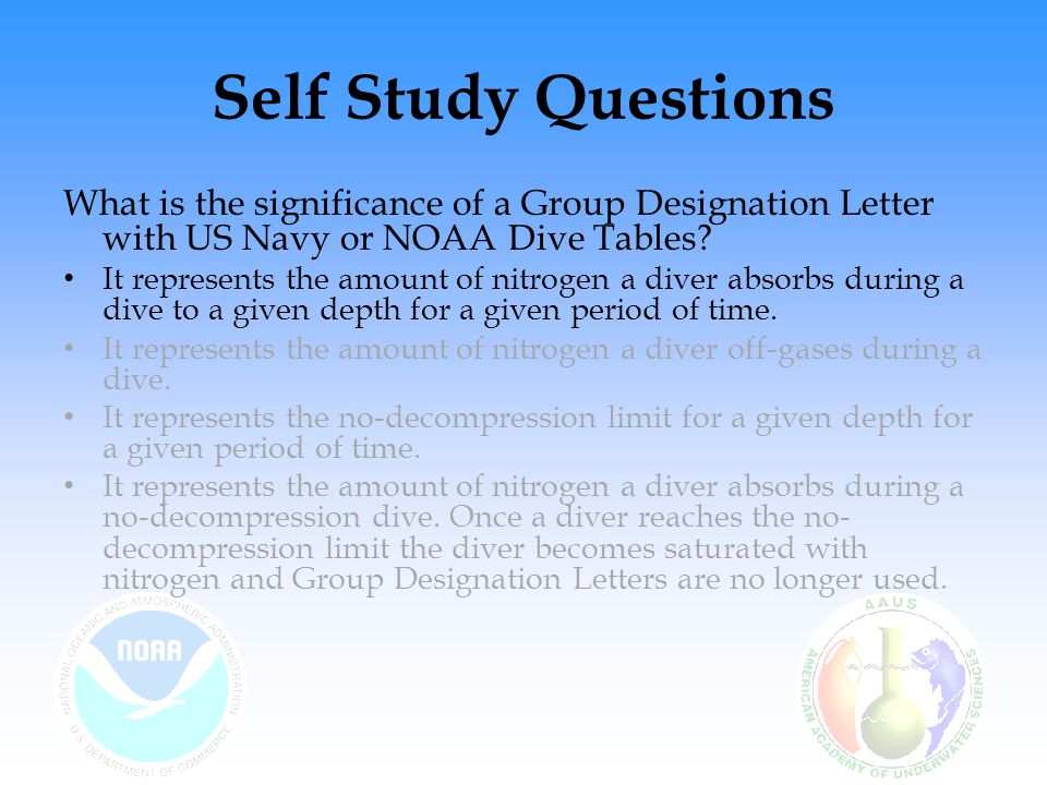 Self Study Questions What is the significance of a Group Designation Letter with US Navy or NOAA Dive Tables