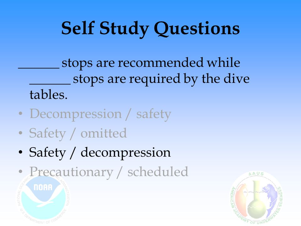 Self Study Questions ______ stops are recommended while ______ stops are required by the dive tables.