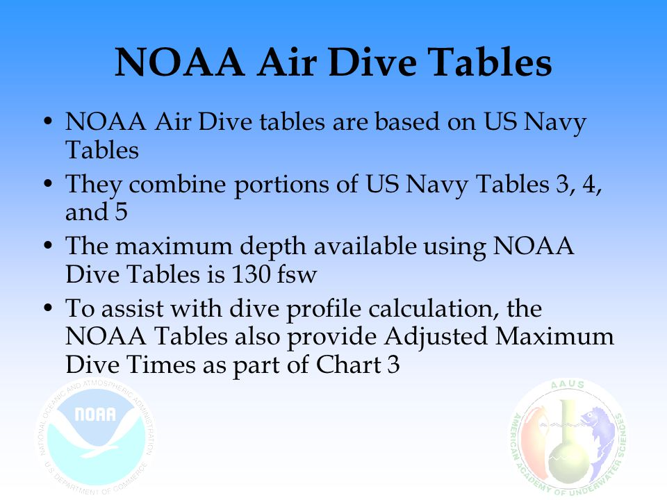 NOAA Air Dive Tables NOAA Air Dive tables are based on US Navy Tables