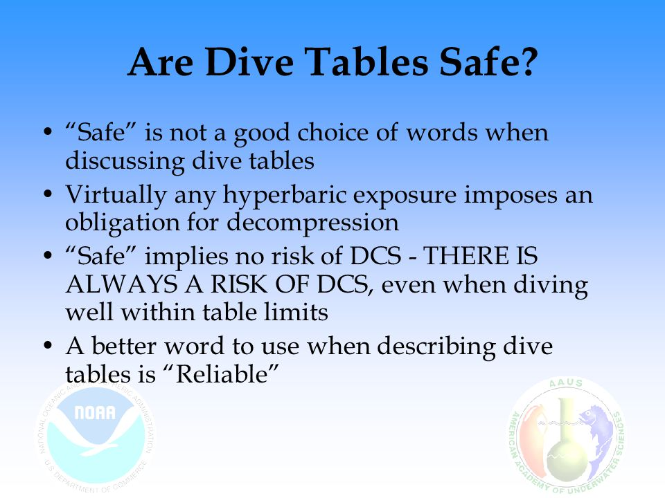 Are Dive Tables Safe Safe is not a good choice of words when discussing dive tables.