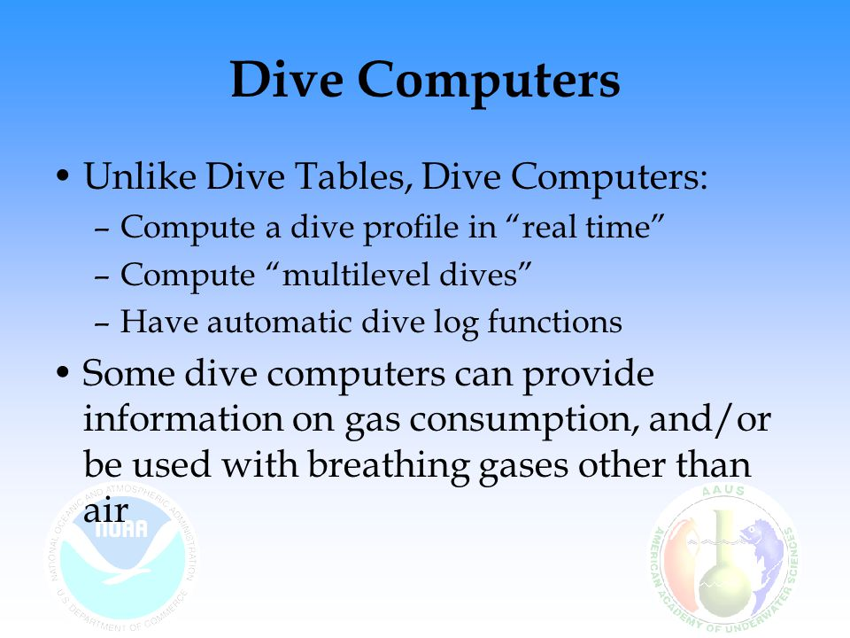 Dive Computers Unlike Dive Tables, Dive Computers: