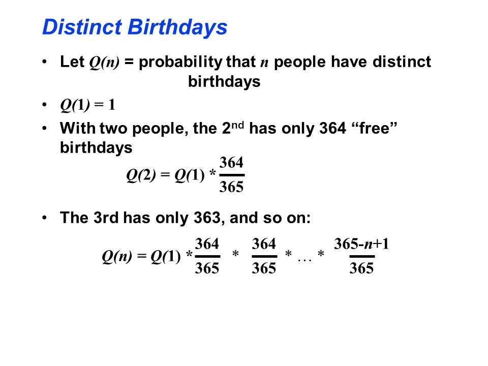 Distinct Birthdays Let Q(n) = probability that n people have distinct birthdays. Q(1) = 1.