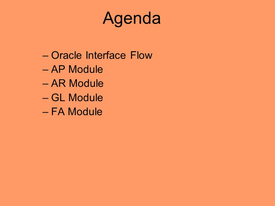 Agenda Oracle Interface Flow AP Module AR Module GL Module FA Module
