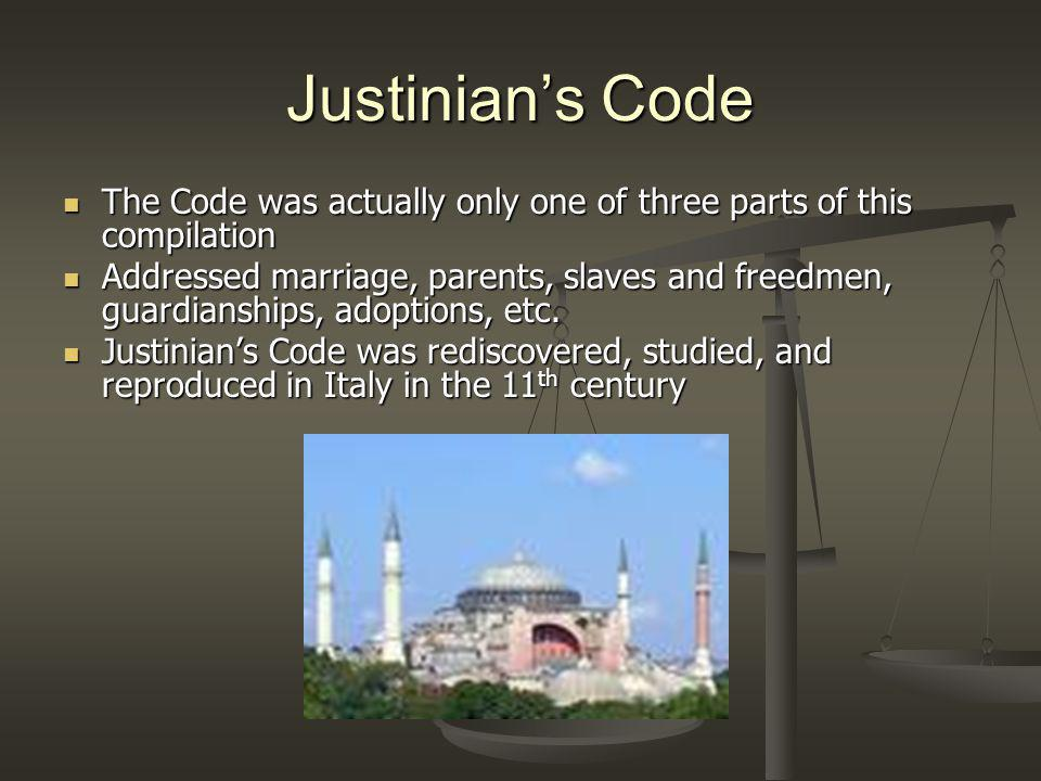 Justinian's Code The Code was actually only one of three parts of this compilation.
