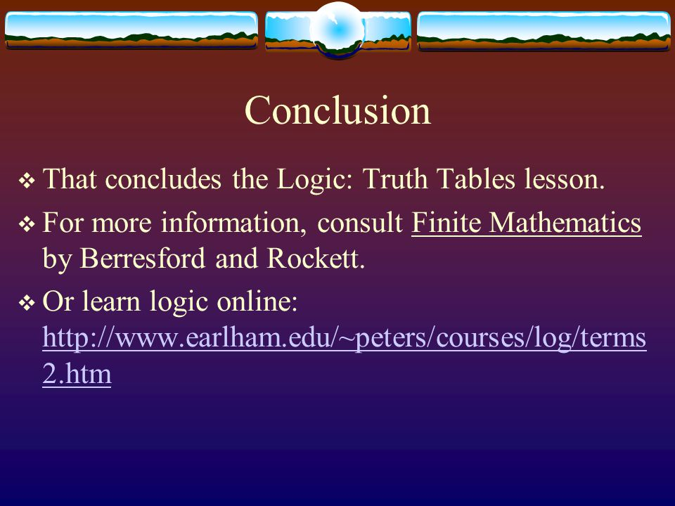 Conclusion That concludes the Logic: Truth Tables lesson.