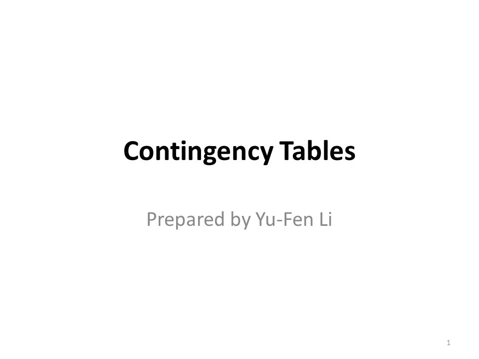 Contingency Tables Prepared by Yu-Fen Li