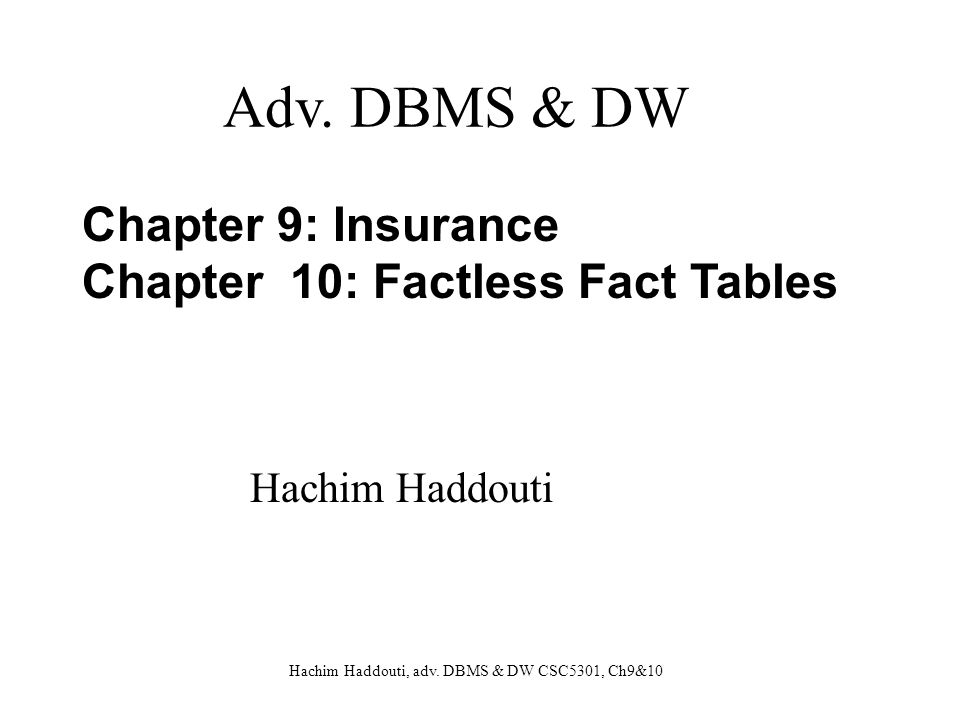 Adv. DBMS & DW Chapter 9: Insurance Chapter 10: Factless Fact Tables
