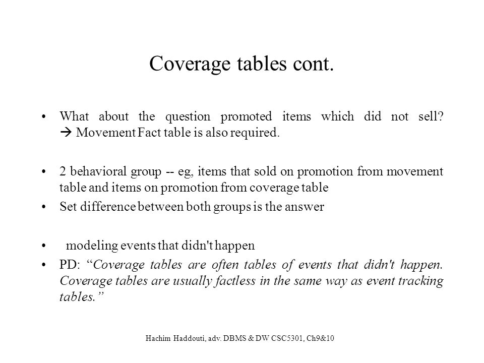 Coverage tables cont. What about the question promoted items which did not sell  Movement Fact table is also required.
