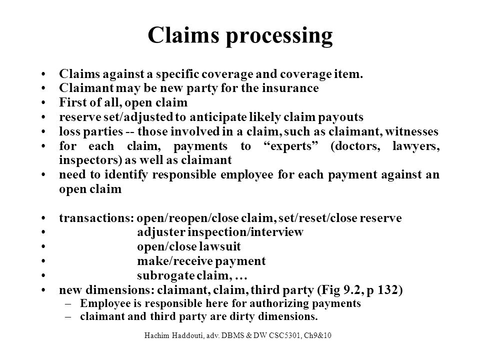 Claims processing Claims against a specific coverage and coverage item. Claimant may be new party for the insurance.