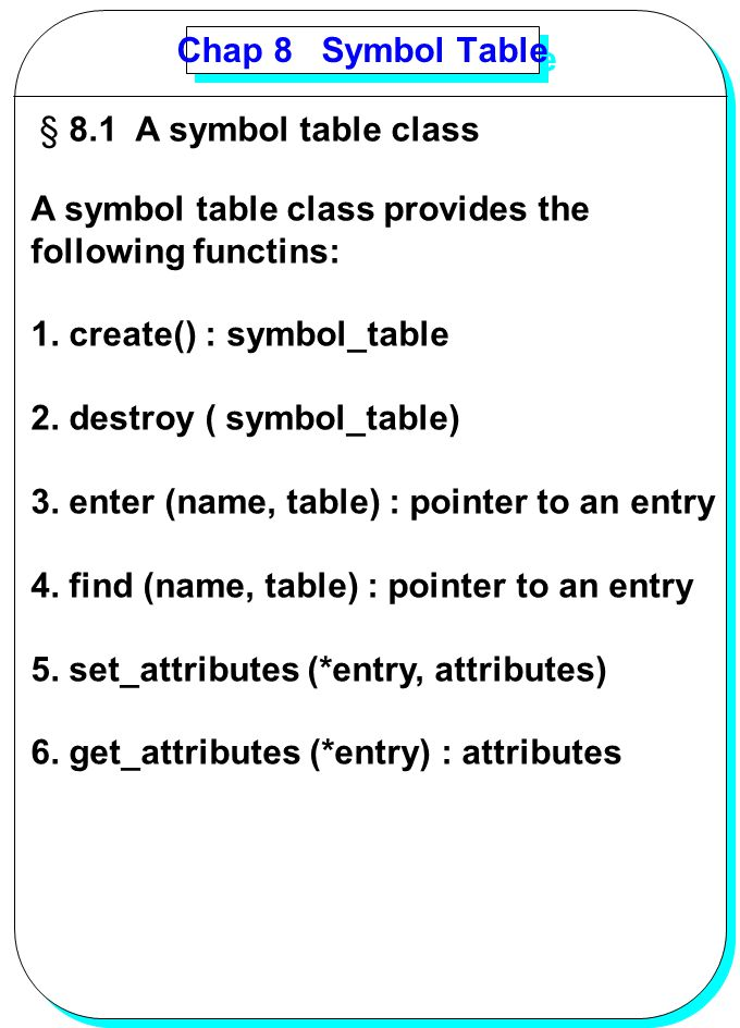 Chap 8 Symbol Table 8.1 A symbol table class. A symbol table class provides the. following functins: