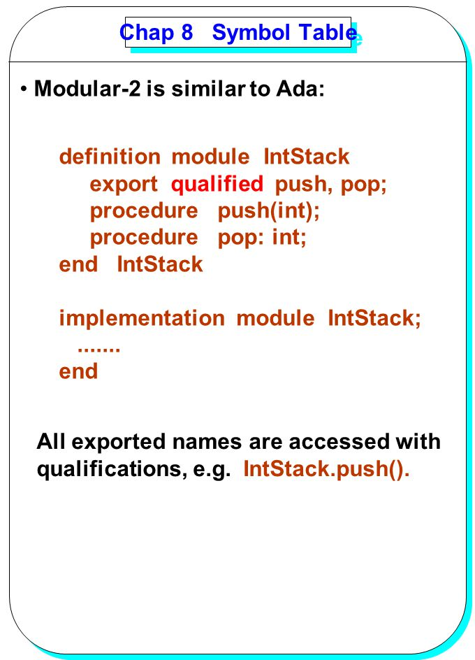 Chap 8 Symbol Table Modular-2 is similar to Ada: definition module IntStack. export qualified push, pop;