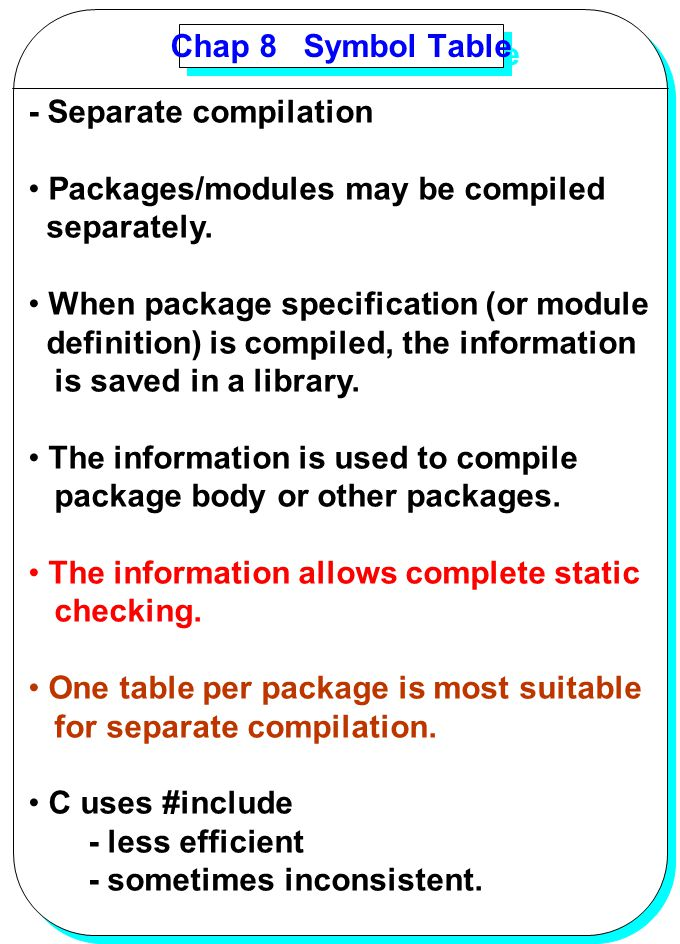 Chap 8 Symbol Table - Separate compilation. Packages/modules may be compiled. separately. When package specification (or module.