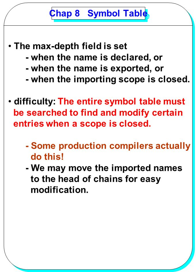 Chap 8 Symbol Table The max-depth field is set. - when the name is declared, or. - when the name is exported, or.