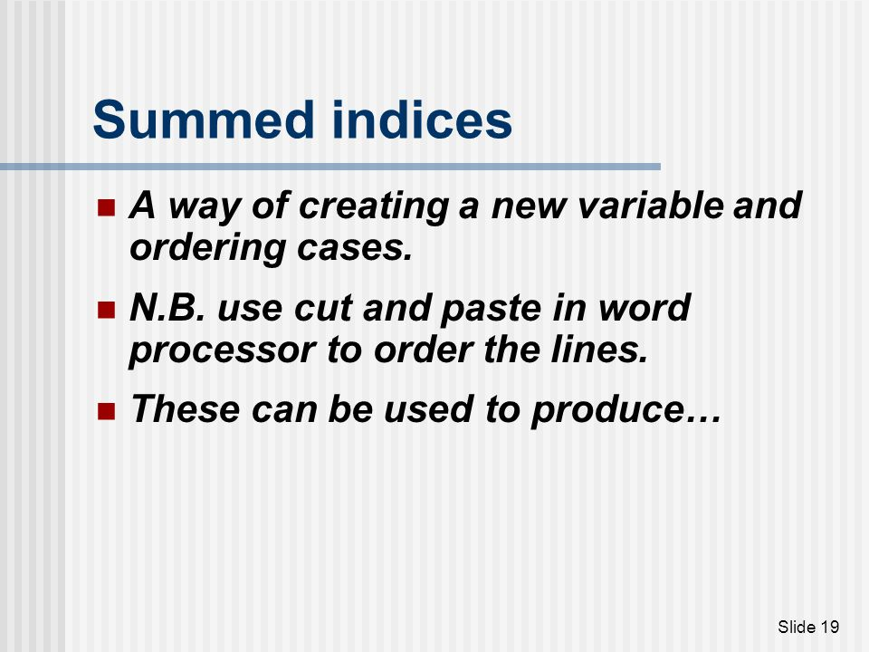 Summed indices A way of creating a new variable and ordering cases.