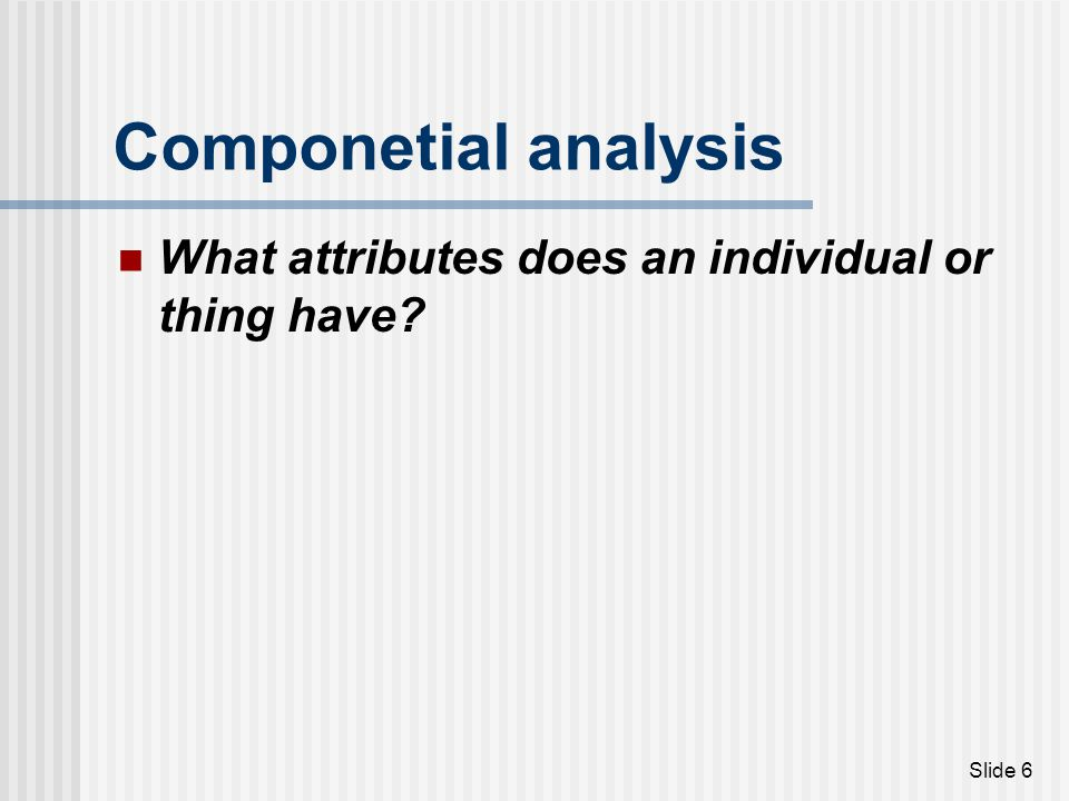 Componetial analysis What attributes does an individual or thing have