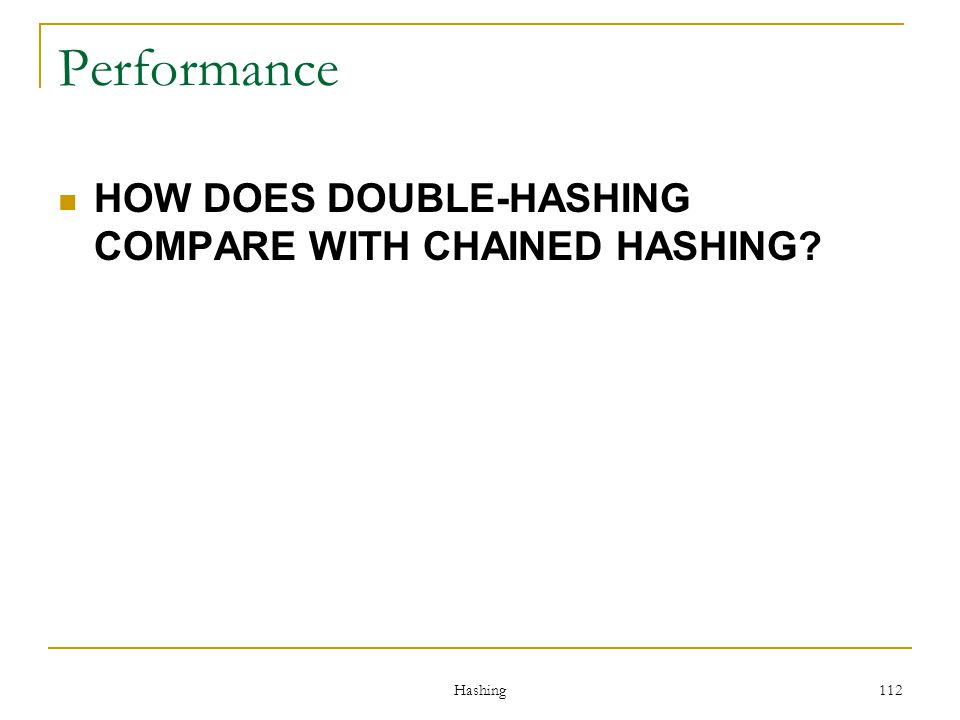 Performance HOW DOES DOUBLE-HASHING COMPARE WITH CHAINED HASHING
