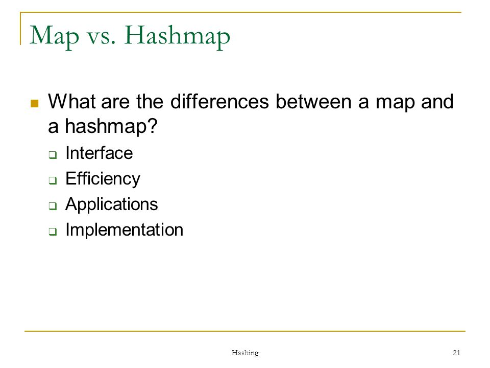 Map vs. Hashmap What are the differences between a map and a hashmap