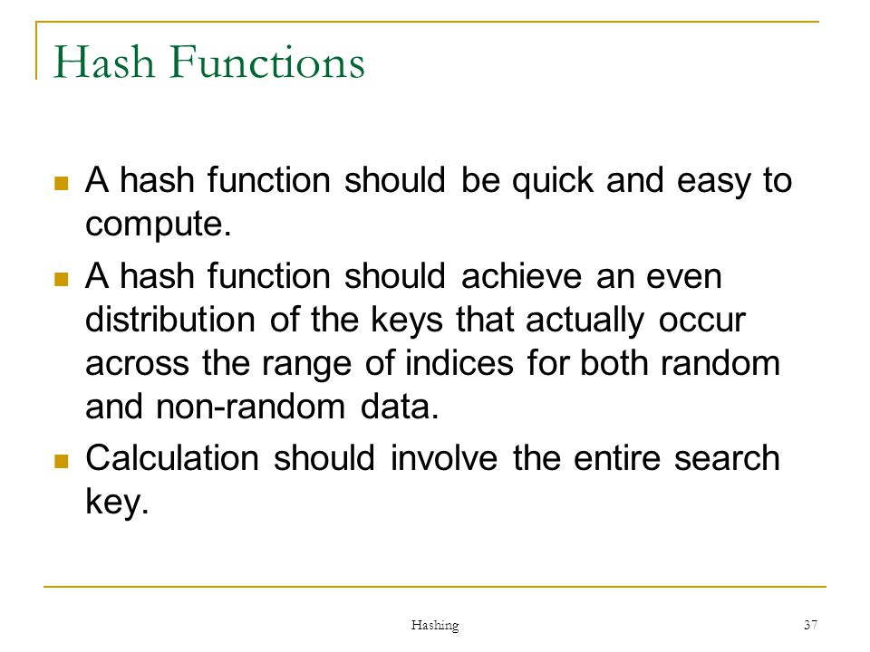 Hash Functions A hash function should be quick and easy to compute.