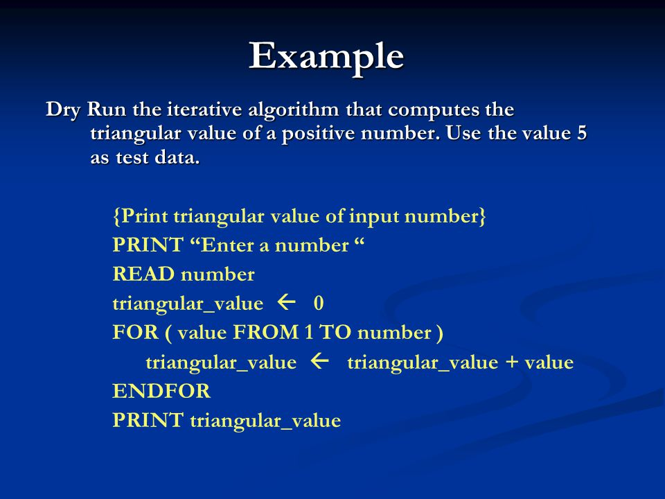 Example Dry Run the iterative algorithm that computes the triangular value of a positive number. Use the value 5 as test data.