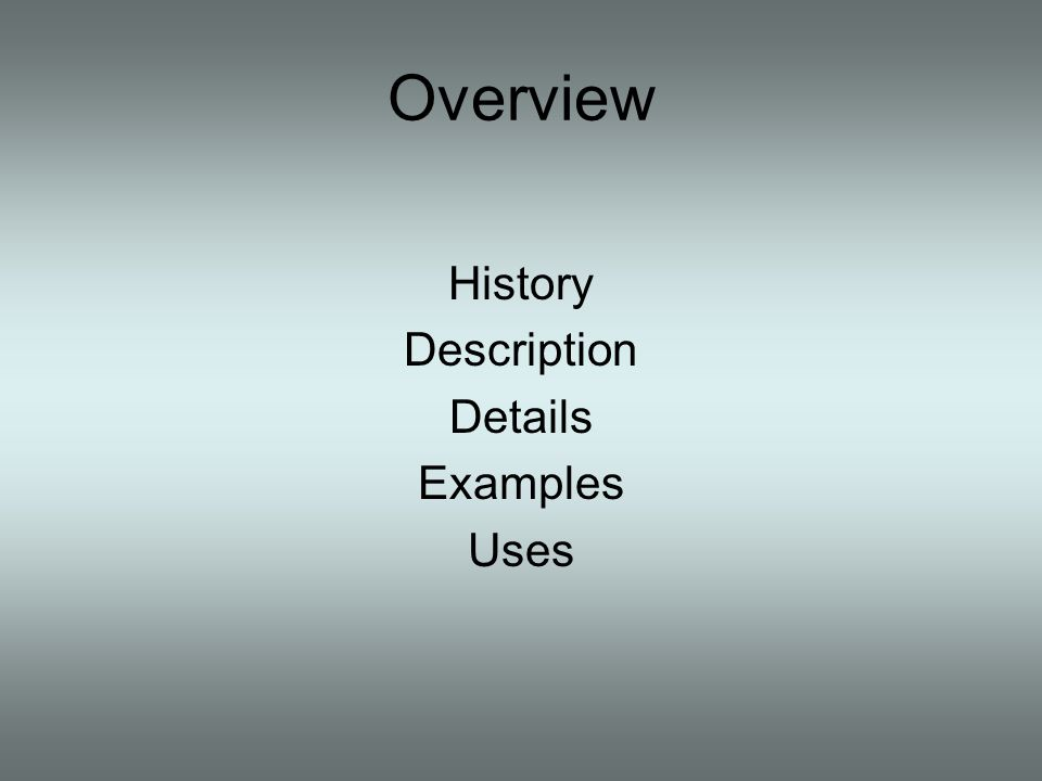 Overview History Description Details Examples Uses