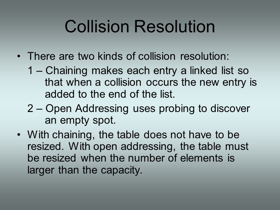 Collision Resolution There are two kinds of collision resolution:
